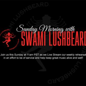 Sunday Morning with Swami Lushbeard